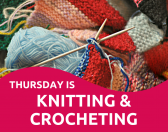 Knitting & Crocheting - every Thursday