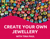 Create your own jewellery - with Tina Paul