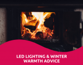 LED Lighting Initiative & Winter Warmth Advice